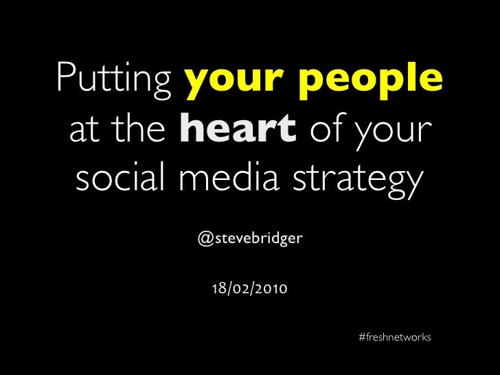 Putting your people  at the heart of your  social media strategy         @stevebridger           18/02/2010               ...