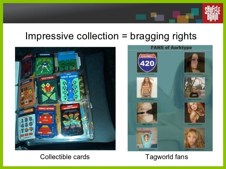 Impressive collection = bragging rights Collectible cards Tagworld fans