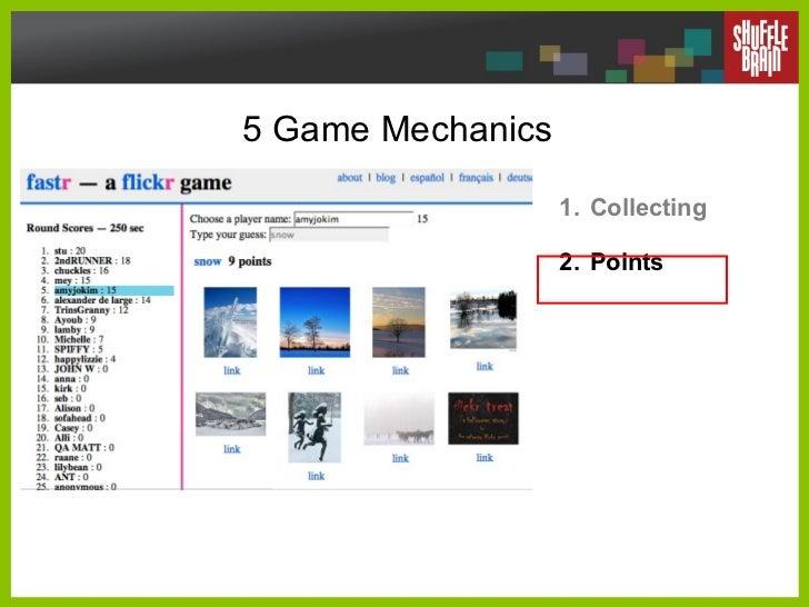 5 Game Mechanics <ul><li>Collecting </li></ul><ul><li>Points </li></ul>