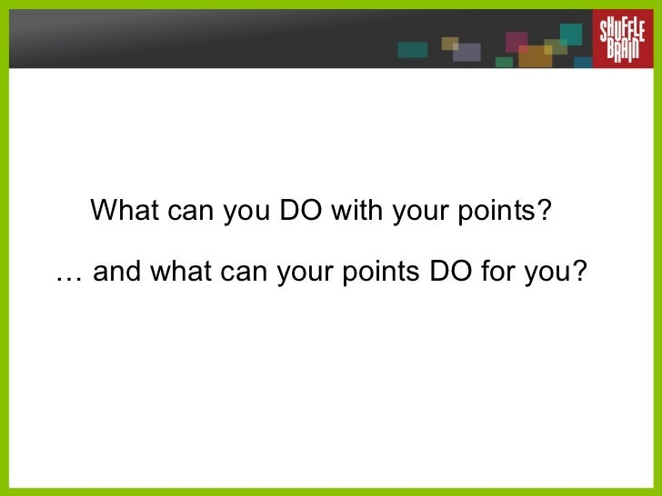 What can you DO with your points?  …  and what can your points DO for you?