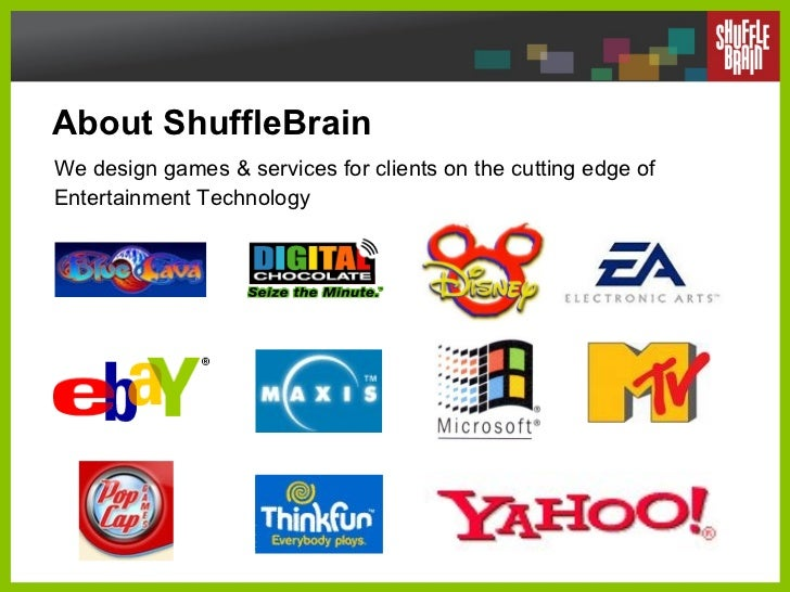 About ShuffleBrain We design games & services for clients on the cutting edge of Entertainment Technology