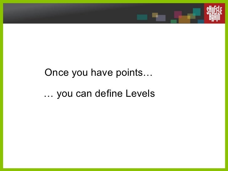 Once you have points… …  you can define Levels
