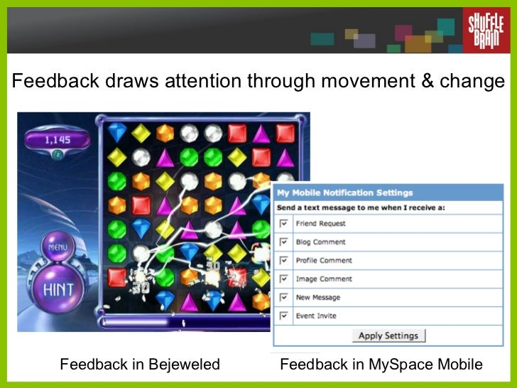 Feedback draws attention through movement & change Feedback in Bejeweled Feedback in MySpace Mobile