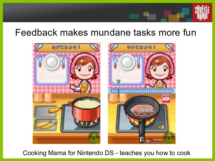 Feedback makes mundane tasks more fun Cooking Mama for Nintendo DS - teaches you how to cook