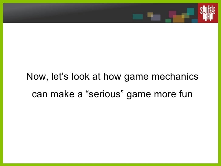 """Now, let's look at how game mechanics can make a """"serious"""" game more fun"""