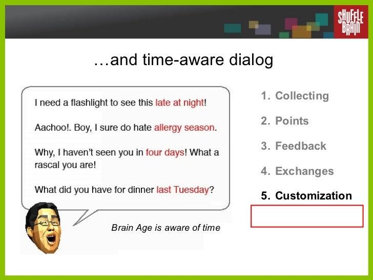 … and time-aware dialog <ul><li>Collecting </li></ul><ul><li>Points </li></ul><ul><li>Feedback </li></ul><ul><li>Exchanges...