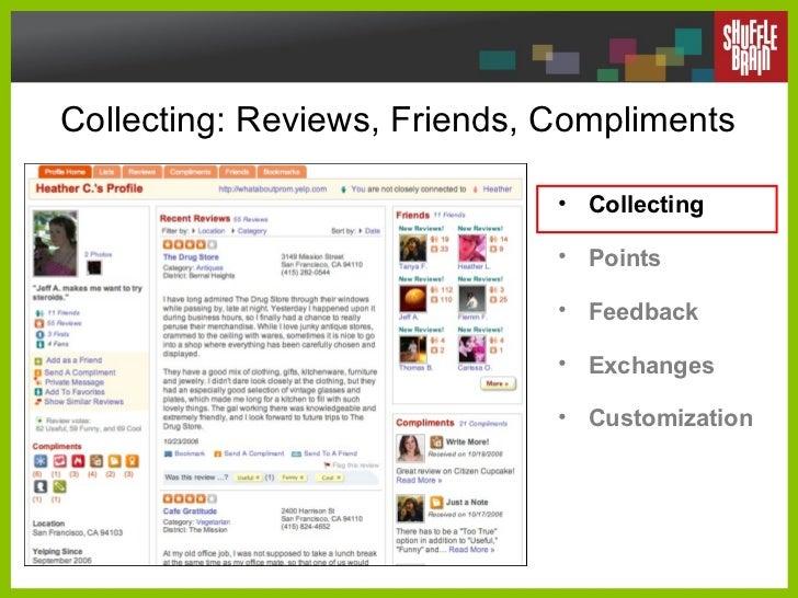 Collecting: Reviews, Friends, Compliments <ul><li>Collecting </li></ul><ul><li>Points </li></ul><ul><li>Feedback </li></ul...