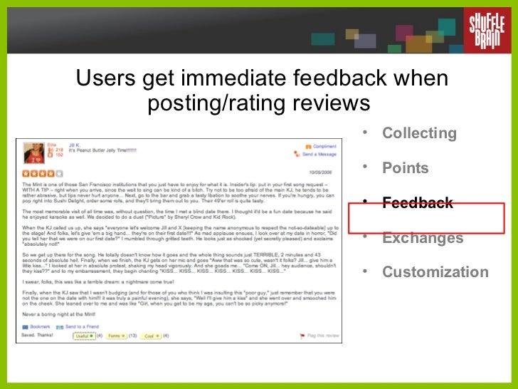 Users get immediate feedback when posting/rating reviews  <ul><li>Collecting </li></ul><ul><li>Points </li></ul><ul><li>Fe...
