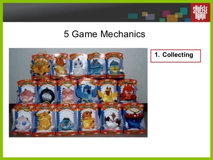 5 Game Mechanics <ul><li>Collecting </li></ul>