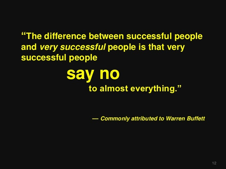 """The difference between successful peopleand very successful people is that verysuccessful people          say no         ..."
