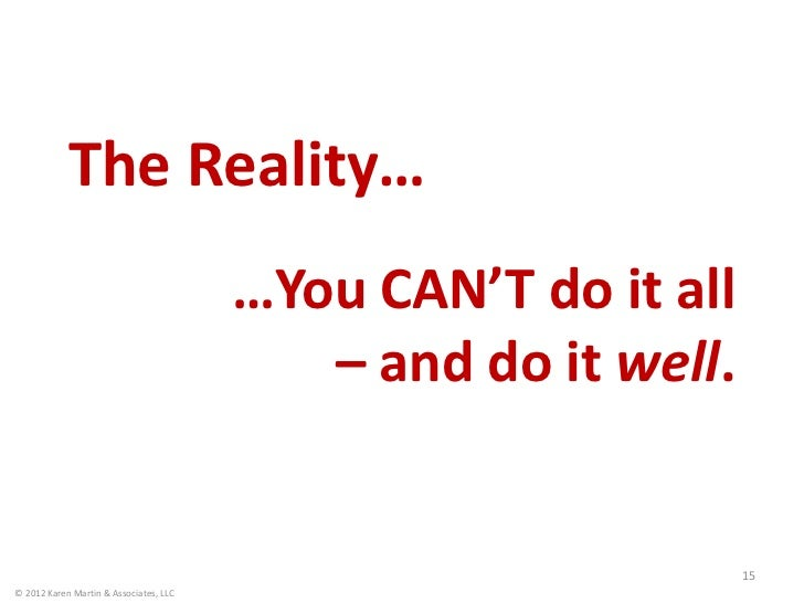 The Reality…                                        …You CAN'T do it all                                           – and d...