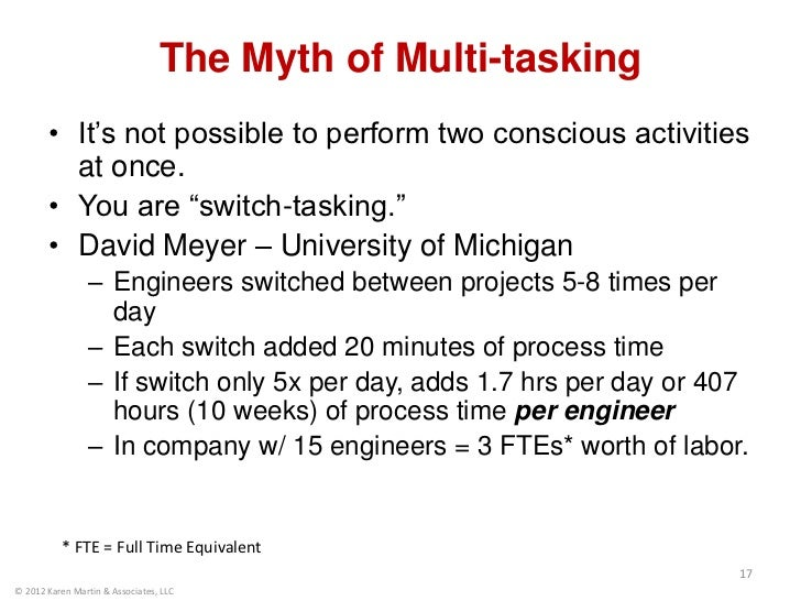 """The Myth of Multi-tasking       • It's not possible to perform two conscious activities         at once.       • You are """"..."""