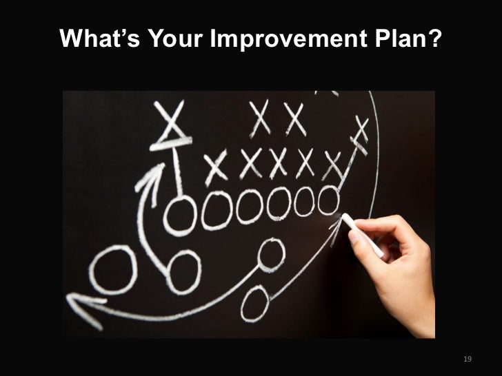 What's Your Improvement Plan?                                19