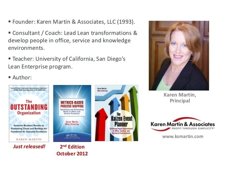  Founder: Karen Martin & Associates, LLC (1993). Consultant / Coach: Lead Lean transformations &develop people in office...