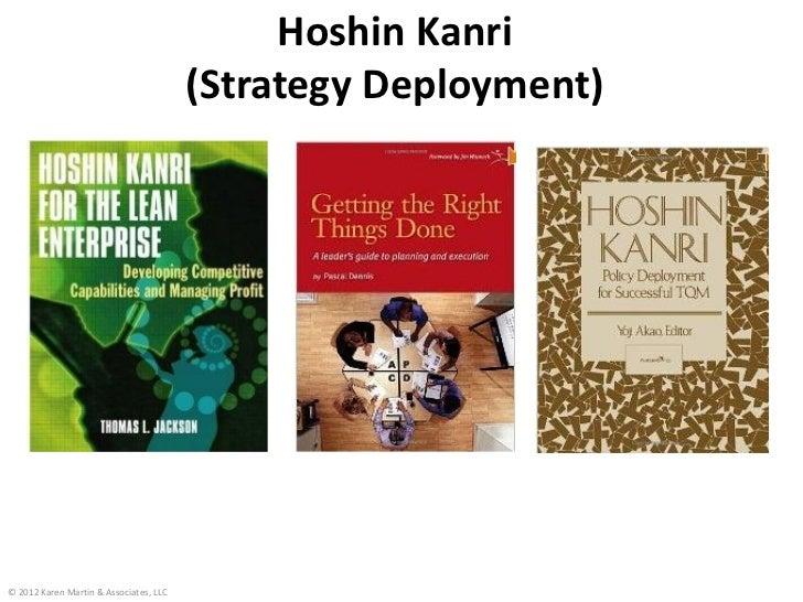 Hoshin Kanri                                        (Strategy Deployment)© 2012 Karen Martin & Associates, LLC