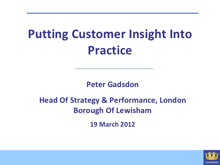 Putting Customer Insight Into          Practice             Peter Gadsdon Head Of Strategy & Performance, London          ...