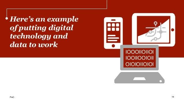 Here's an example of putting digital technology and data to work IOOOIIOIIOI IOOIIOOIOII OIOIOIIOIOI 19PwC