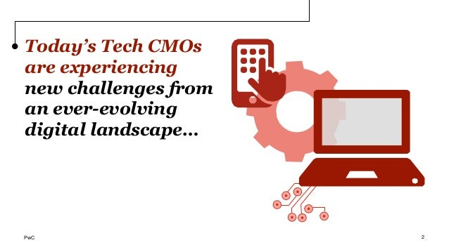 Today's Tech CMOs are experiencing new challenges from an ever-evolving digital landscape… PwC 2