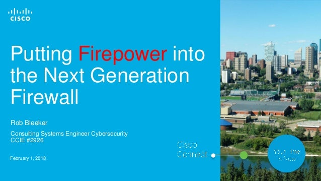 © 2017 Cisco and/or its affiliates. All rights reserved. 1 Putting Firepower into the Next Generation Firewall February 1,...