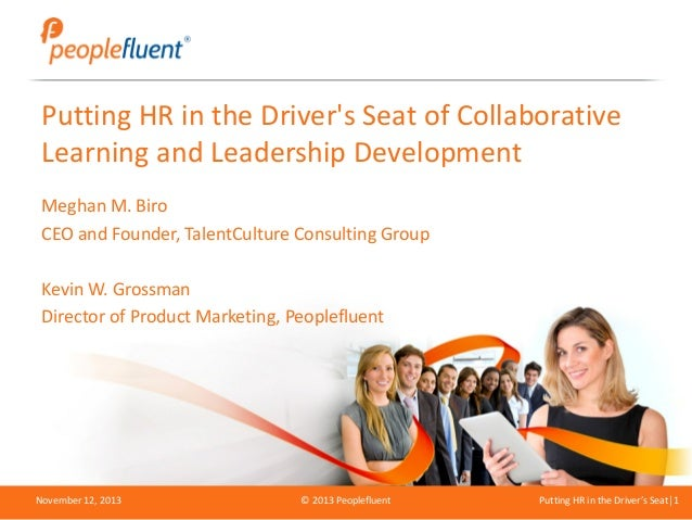 Putting HR in the Driver's Seat of Collaborative Learning and Leadership Development Meghan M. Biro CEO and Founder, Talen...