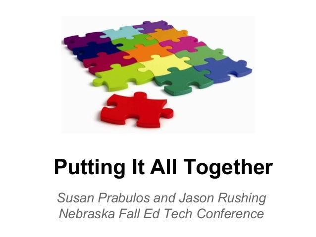 Putting It All Together Susan Prabulos and Jason Rushing Nebraska Fall Ed Tech Conference