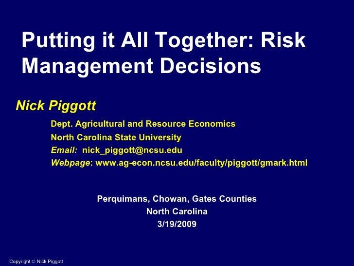 Putting it All Together: Risk Management Decisions Nick Piggott Dept. Agricultural and Resource Economics   North Carolina...