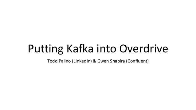 Putting Kafka into Overdrive Todd Palino (LinkedIn) & Gwen Shapira (Confluent)