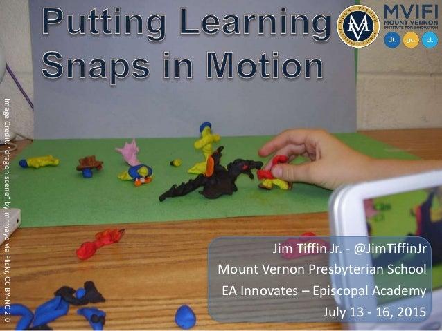 Jim Tiffin Jr. - @JimTiffinJr Mount Vernon Presbyterian School EA Innovates – Episcopal Academy July 13 - 16, 2015 ImageCr...