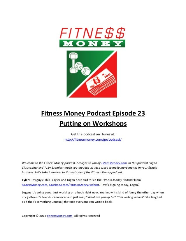 Fitness Money Podcast Episode 23Putting on WorkshopsGet this podcast on iTunes at:http://fitnessmoney.com/go/podcast/Welco...