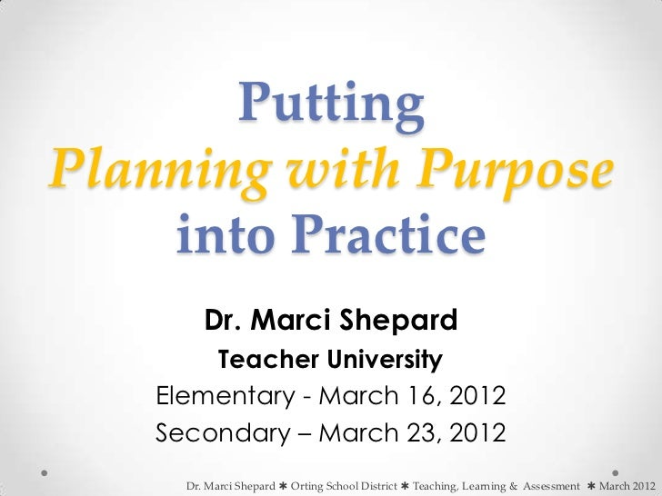 PuttingPlanning with Purpose    into Practice         Dr. Marci Shepard        Teacher University    Elementary - March 16...