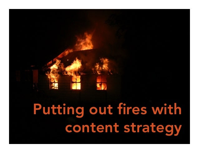 Putting out fires with  content strategy