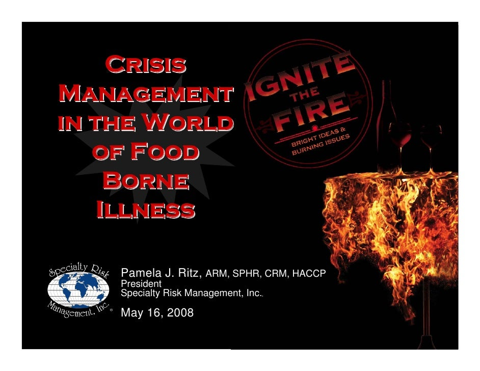 Crisis Management in the World    of Food      Borne     Illness      Pamela J. Ritz, ARM, SPHR, CRM, HACCP     President ...