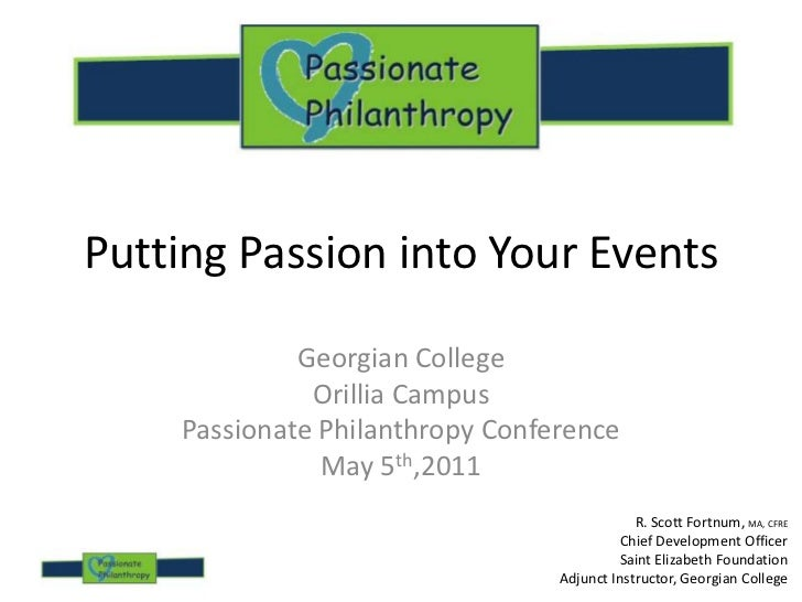 Putting Passion into Your Events<br />Georgian College<br />Orillia Campus<br />Passionate Philanthropy Conference<br />Ma...