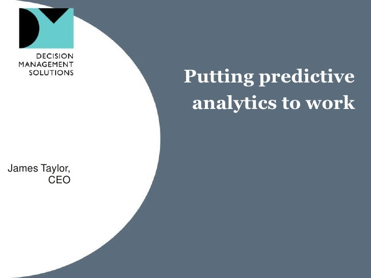 Putting predictive analytics to work<br />James Taylor,<br />CEO<br />