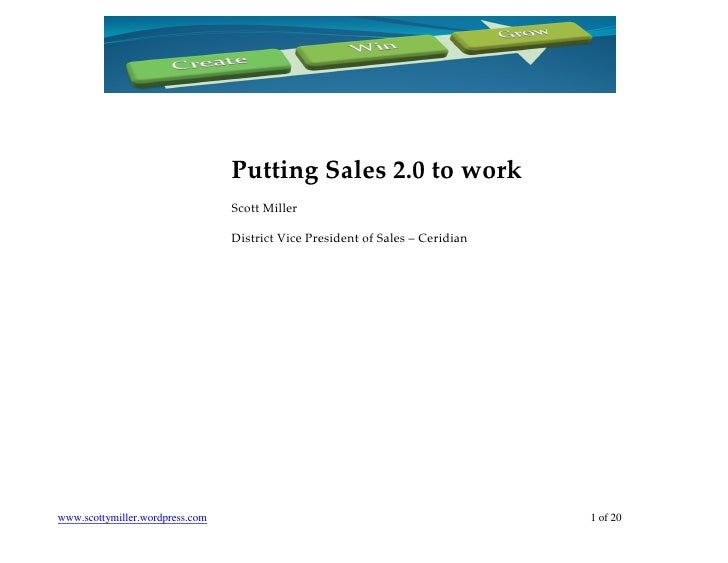 Putting Sales 2.0 to work                                 Scott Miller                                 District Vice Presi...
