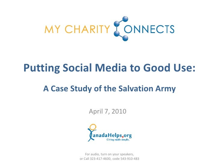 Putting Social Media to Good Use:    A Case Study of the Salvation Army                   April 7, 2010                   ...