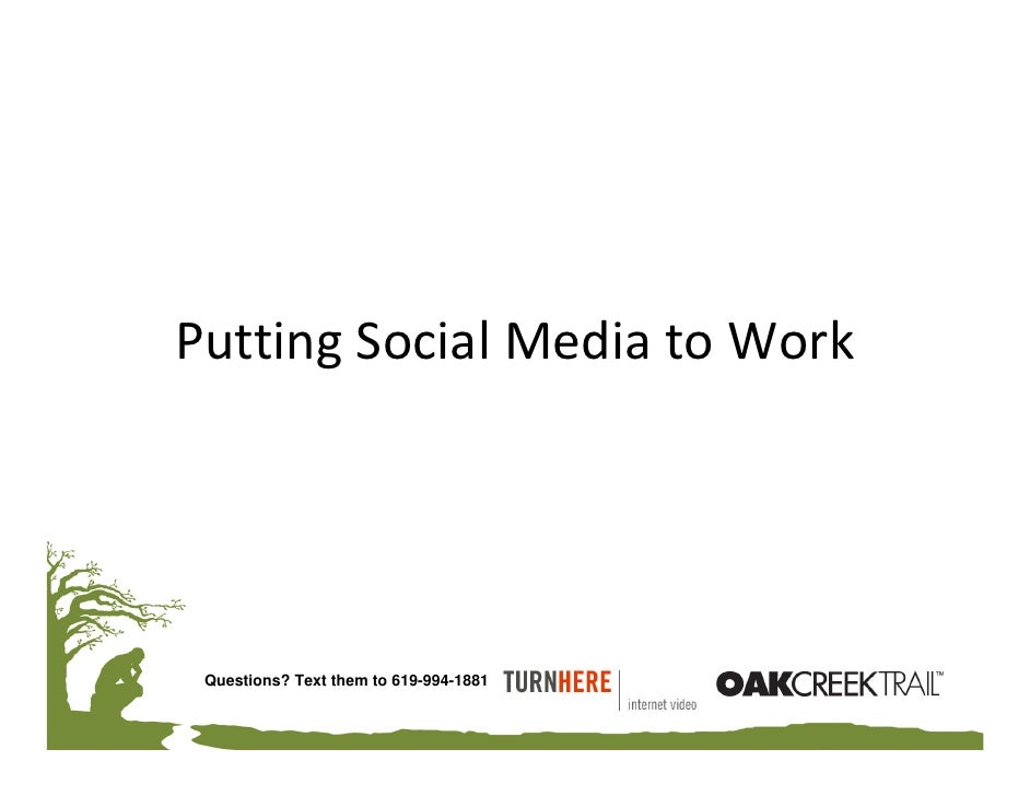 Putting Social Media to Work      Questions? Text them to 619-994-1881