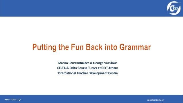 info@celt.edu.gr Marisa Constantinides & George VassilakisMarisa Constantinides & George Vassilakis CELTA & Delta Course T...