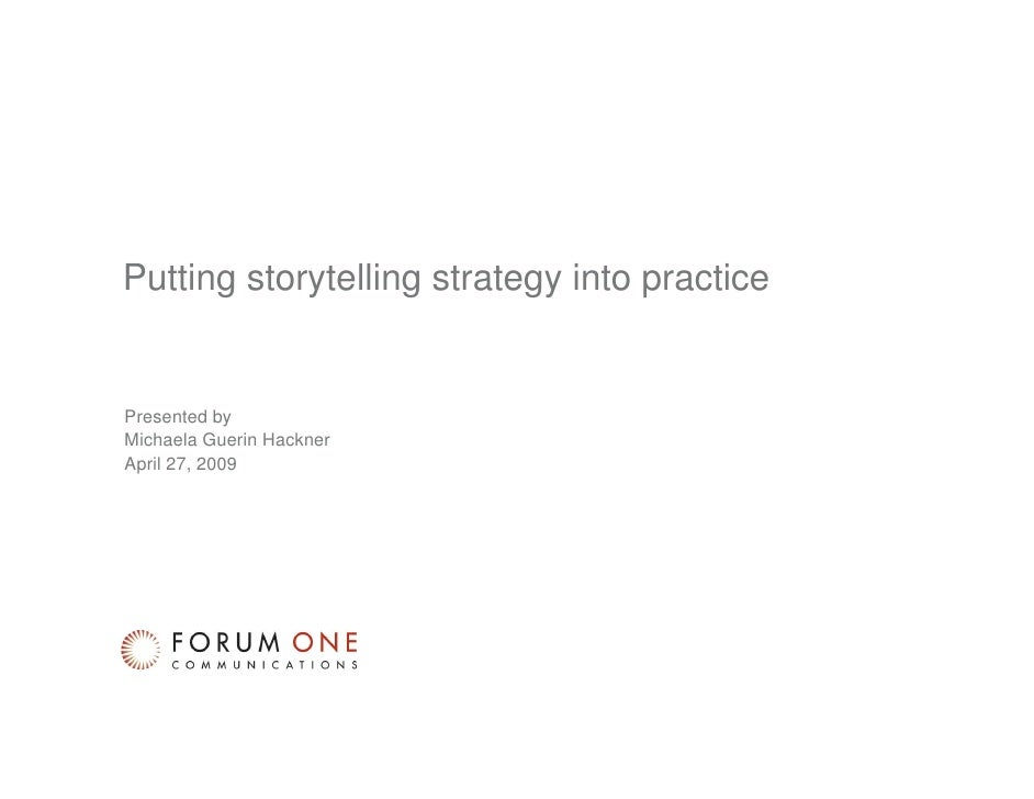 Putting storytelling strategy into practice          Presented by        Michaela Guerin Hackner        April 27, 2009    ...