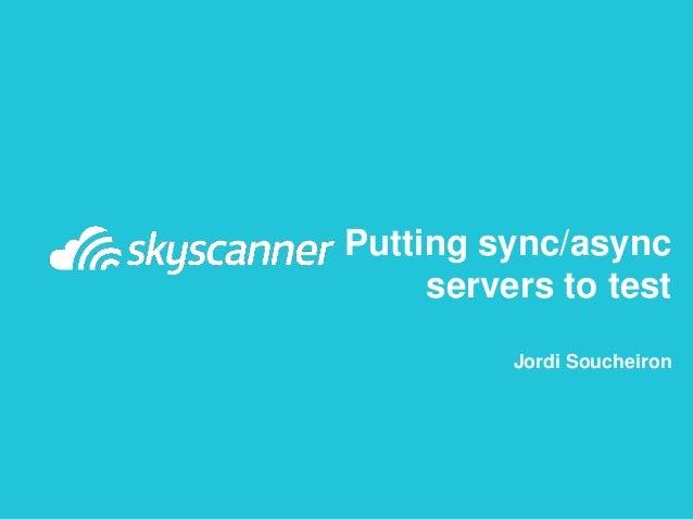 Putting sync/async servers to test Jordi Soucheiron