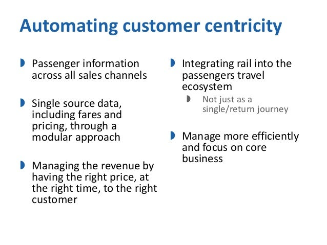 Automating customer centricity Passenger informationacross all sales channels Single source data,including fares andpric...