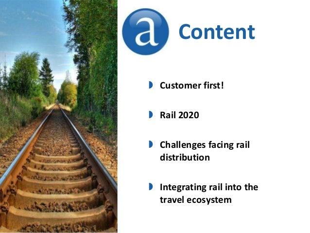 Content Customer first! Rail 2020 Challenges facing raildistribution Integrating rail into thetravel ecosystem