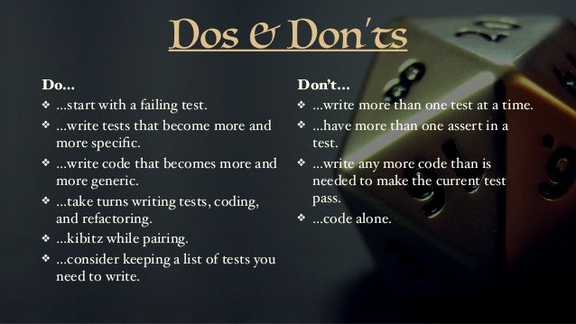 Dos & Don'ts Do… ❖ …start with a failing test. ❖ …write tests that become more and more specific. ❖ …write code that become...