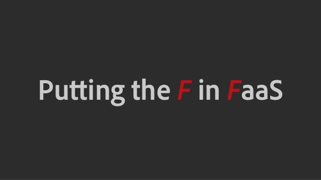 Putting the F in FaaS