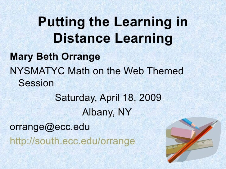 Putting the Learning in Distance Learning <ul><li>Mary Beth Orrange </li></ul><ul><li>NYSMATYC Math on the Web Themed Sess...