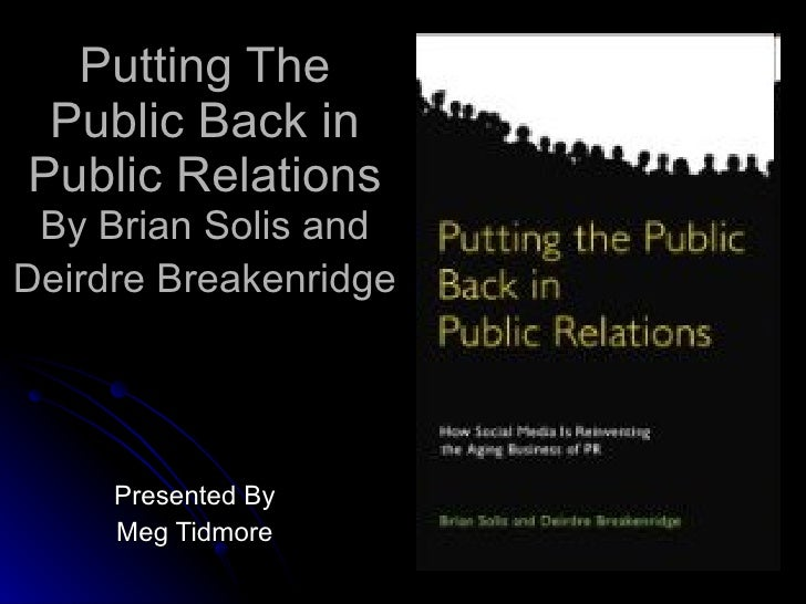 Putting The Public Back in Public Relations By Brian Solis and Deirdre Breakenridge   Presented By Meg Tidmore
