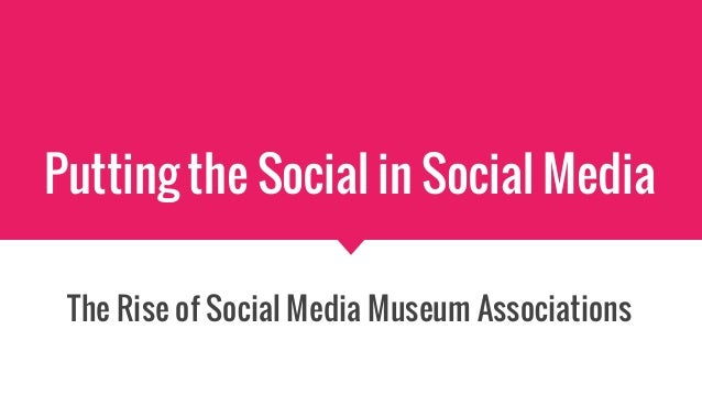 Putting the Social in Social Media The Rise of Social Media Museum Associations