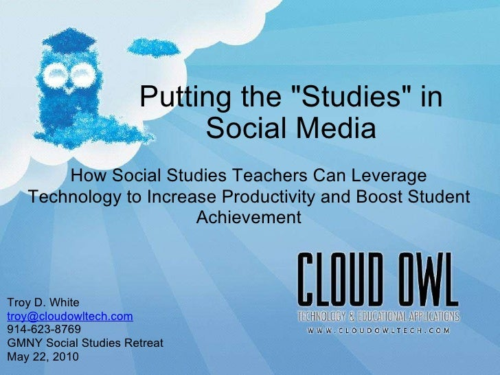 """Putting the """"Studies"""" in Social Media 9/22/10 How Social Studies Teachers Can Leverage Technology to Increase Pr..."""