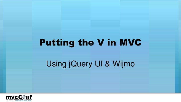 Putting the V in MVC<br />Using jQuery UI & Wijmo<br />