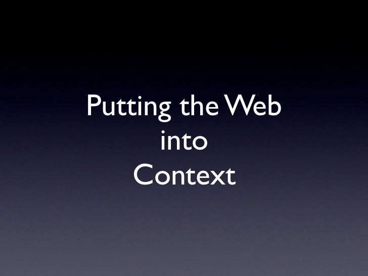 Putting the Web       into     Context